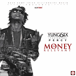 """Download Music Mp3:- Yung6ix – """"Money Is Relevant"""" ft. Percy"""
