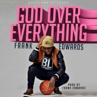 "Download Music Mp3:- Frank Edwards – ""God Over Everything"""