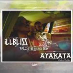 Download Music Mp3:- iLLBliss – Ayakata ft. Falz (Prod. By Sess)