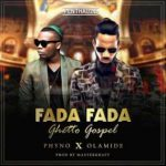 Download Music Mp3:- Phyno – Fada Fada (Ghetto Gospel) ft. Olamide (Prod. By Masterkraft)