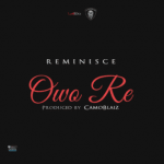 Download Music Mp3:- Reminisce – Owo Re