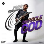 Download Music Mp3:- Frank Edwards – Miracle God