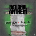 Download Nigeria National Anthem By DannyJoe X Prosckillz Music Mp3