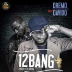 Download Music Mp3:- Dremo Ft Davido – 12 Bang
