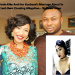 Tonto Dike And Her Husband Marriage About To Crash Over Cheating Allegation