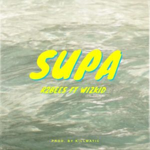 Download Music Mp3:- R2Bees Ft Wizkid – Supa