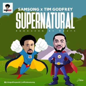 Download Music Mp3:- Samsong Ft Tim Godfrey – Supernatural