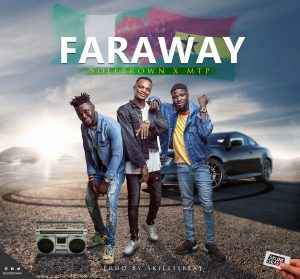 Download Music Mp3:- Solebrown X Mtp – Faraway (Prod By Skillibeatz)