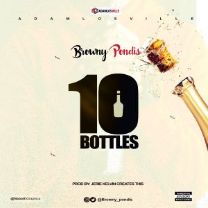 Download Music Mp3:- Browny Pondis – 10 Bottles