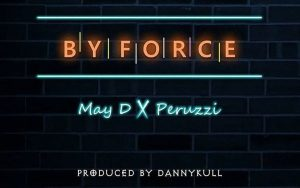 Download Music Mp3:- May D Ft Peruzzi – By Force