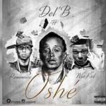 "Download Music Mp3:- Del B – ""Oshe"" ft. Wizkid & Reminisce"