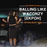 Download Music Mp3:- Waconzy – Balling Like Waconzy (Ekpoh)