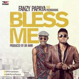 Download Music Mp3:- Fanzy Papaya - Bless Me Ft Patoranking