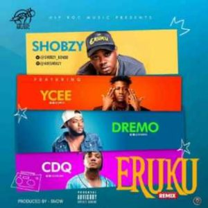 "Download Music Mp3:- Shobzy – ""Eruku (Remix)"" ft  Ycee, CDQ & Dremo"