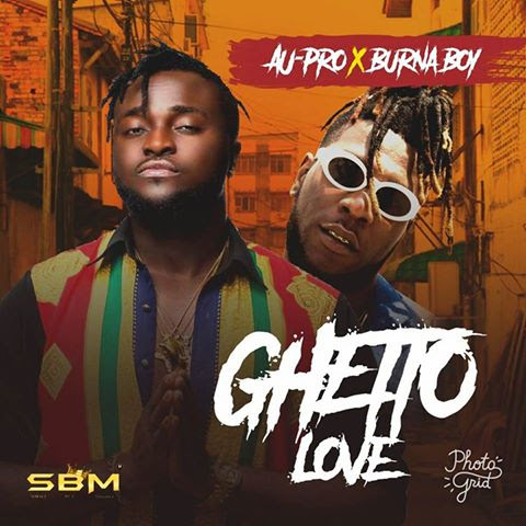 Download Music Mp3:- AU-Pro Ft Burna Boy - Ghetto Love