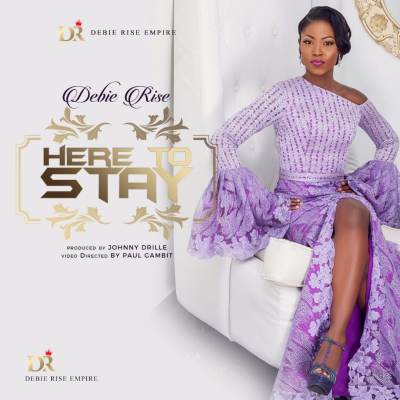 Download Music Mp3:- Debie Rise - Here To Stay - 9jaflaver