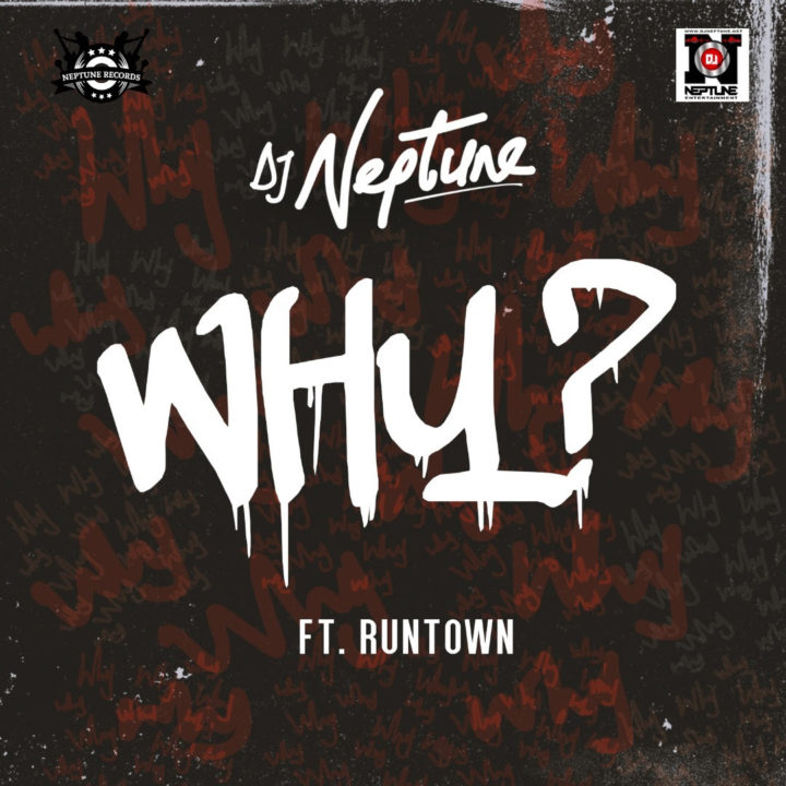 Download Music Mp3:- DJ Neptune Ft Runtown - Why - 9jaflaver