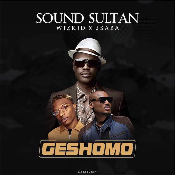 Download Music Mp3:- Sound Sultan Ft 2Baba And Wizkid
