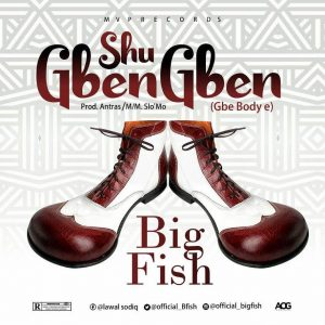 Download Music Mp3:- Big fish – Shu Gben Gben - 9jaflaver