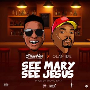 Download Music Mp3:- DJ Kaywise Ft Olamide - See Mary See