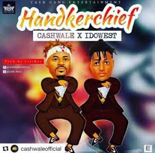 Download Music Mp3:- Cash Wale Ft Idowest - Handkerchief - 9jaflaver