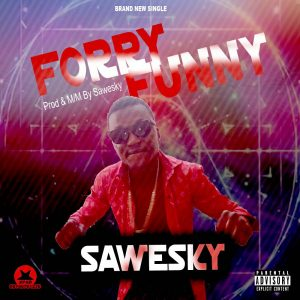 Download Music Mp3:- Sawesky - Forry Funny - 9jaflaver