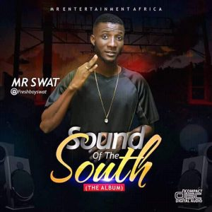 Download Album Mp3:- Sound Of The South - Mr Swat - 9jaflaver