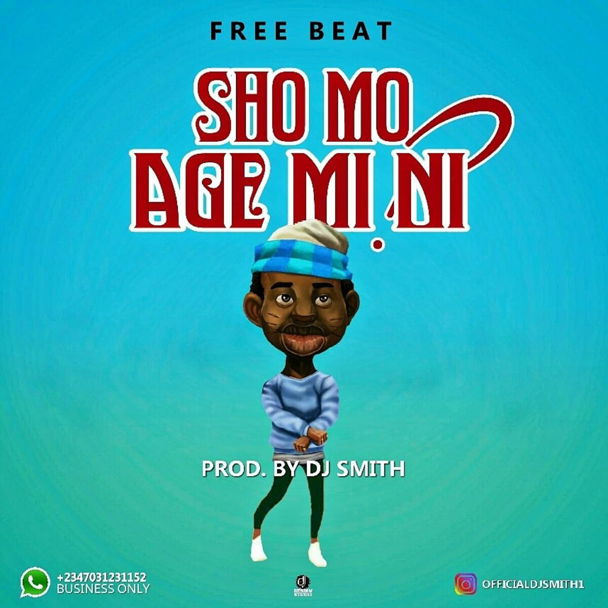 Download Freebeat:- Sho Mo Age Mi Ni (Prod By DJ Smith) - 9jaflaver