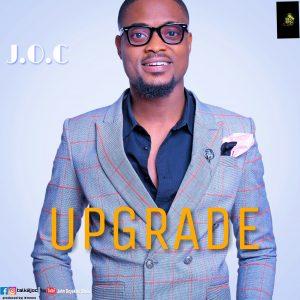 Download Music + Video:- J O C- Upgrade - 9jaflaver