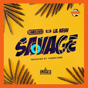 Download Music Mp3:- DJ Worldwide Ft Lil Kesh And YoungJohn - Savage
