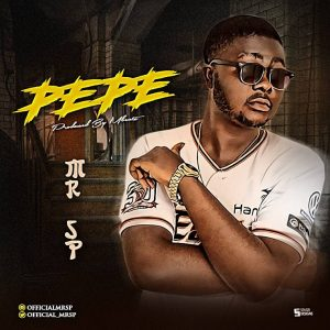 Download Music Mp3:- Mr SP - Pepe - 9jaflaver