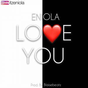 Download Music Mp3:- Eniola - Love You - 9jaflaver