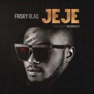 Download Music Mp3:- Frisky Blaq - Jeje (Prod By Majorbeatz