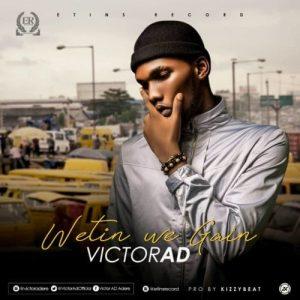 Download Music Mp3:- Victor Ad - Wetin We Gain - 9jaflaver