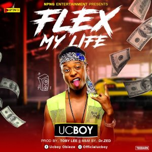 Download Music Mp3:- UC Boy - Flex My Life - 9jaflaver