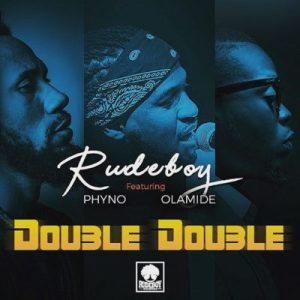 Download Music Mp3:- Rudeboy Ft Phyno And Olamide - Double Double