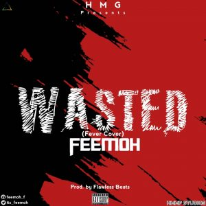 Download Music Mp3:- Feemoh - Wasted - 9jaflaver