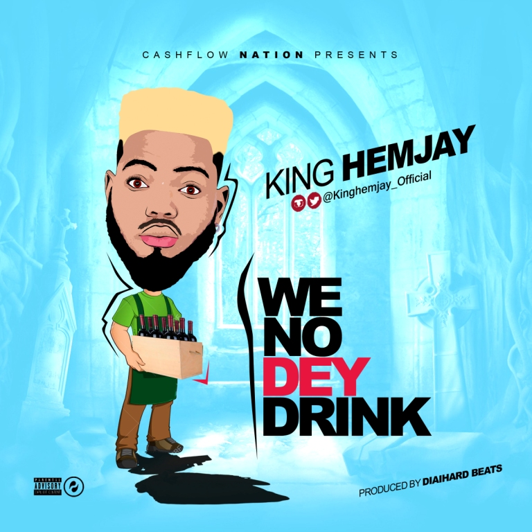 Download Music Mp3:- King Hemjay - We No Dey Drink - 9jaflaver