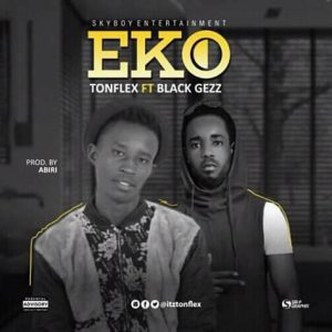 Download Music Mp3:- Tonflex Ft Black Gezz - Eko - 9jaflaver