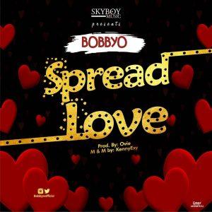 Download Music Mp3:- BobByo - Spread Love - 9jaflaver