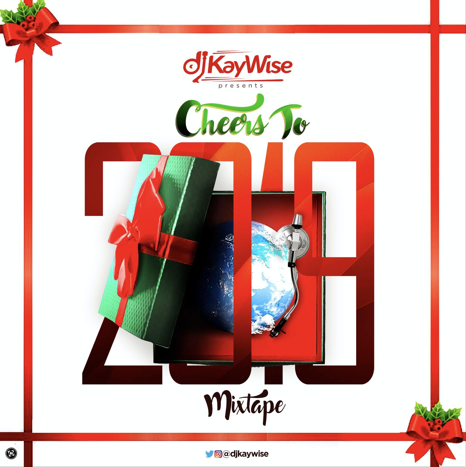 Download Mixtape Mp3:- DJ Kaywise - Cheers To 2019 - 9jaflaver