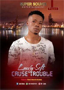 Download Music Mp3:- Luwy-Soft - Cause Trouble - 9jaflaver