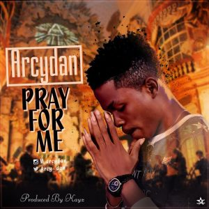 Download Music Mp3:- Arcydan - Pray For Me - 9jaflaver