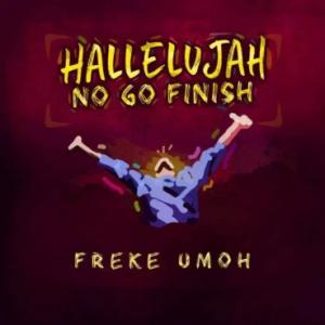Download Music Mp3:- Freke Umoh - Halleluyah No Go Finish