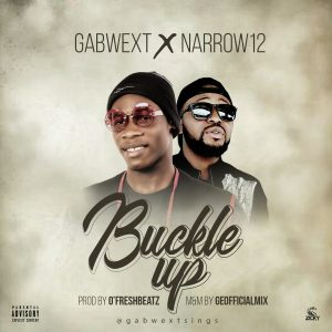 Download Music Mp3:- Gabwext Ft Narrow12 - Buckle Up (Prod By O