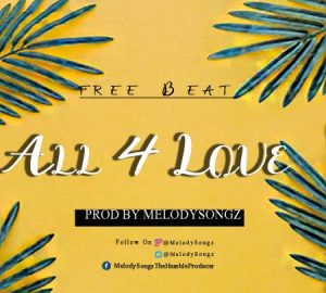 Download Freebeat:- All 4 Love (Prod By Melodysongz) - 9jaflaver