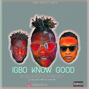 Download Music Mp3:- Bobu Ft Kizzy E And King BY - Igbo Know