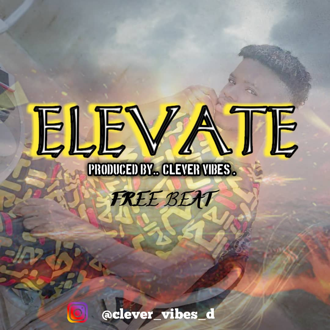 Download Freebeat:- Elevate (Prod By Clever Vibez) - 9jaflaver