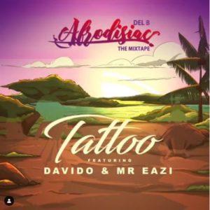 Download Music Mp3:- Del B Ft Mr Eazi And Davido - Tattoo