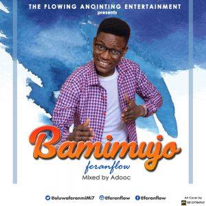 Download Music Mp3:- Feranflow - Bamimujo - 9jaflaver